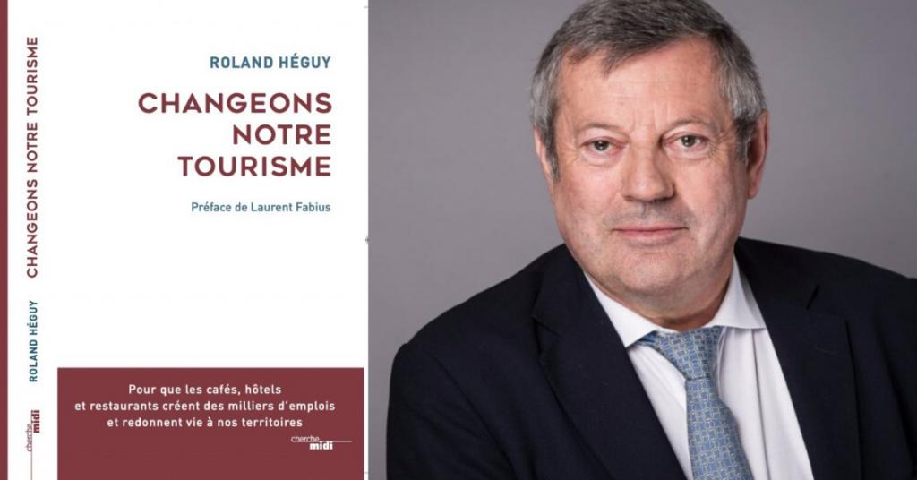 Changeons notre tourisme – Roland Héguy – Préface de Laurent Fabius. Editions Cherche-Midi, Janvier 2020